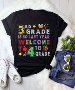 3rd Grade Is So Last Year Welcome To 4th Grade Lover Gift T-Shirt