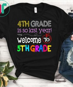 4th Grade Is So Last Year Welcome To Fifth Grade Shirts