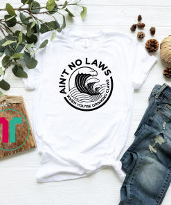 Ain't No Laws When You're Drinking Claws Unisex T-Shirt