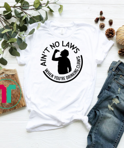 Ain't no laws when you're drinking claws - T Shirt