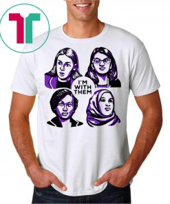 Alexandria Ocasio-Cortez Rashida Tlaib Ilhan Omar Ayanna Pressley I'm With Them Tee Shirt