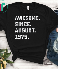 Awesome Since August 1979 Birthday Gift For 40 Yrs Old D1 T-Shirts