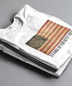 Betsy Ross Flag T-Shirt Stand Up For Betsy Ross Cotton Tee Shirt
