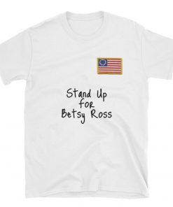 Betsy Ross t-shirt , t-shirt , stand up for betsy ross , Short-Sleeve Unisex T-Shirt