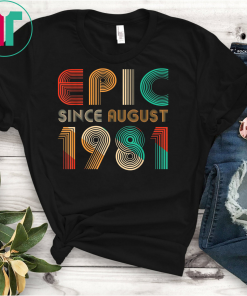 Epic Since August 1981 T-Shirt- 38 Years Old Shirt Gift T-Shirt