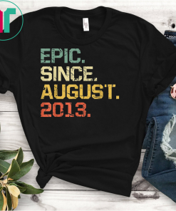 Epic Since August 2013 T-Shirt 6 Years Old Shirt Gift