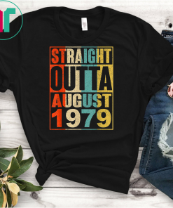 Straight Outta AUGUST 1979 T-shirt 40 Years Old Shirt