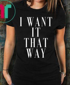 Want it That Way 90s Music Lover Gift T-Shirt Backstreet Boy Shirt