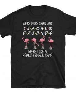 We're more than just Quilting friends we're like a really small gang, Flamingo Quiting party, Flamingo team, Flamingo small gang T-shirt
