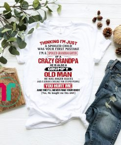 Womens I'm A Spoiled Granddaughter Of Crazy Grandpa Spoiled Child Tee Shirt