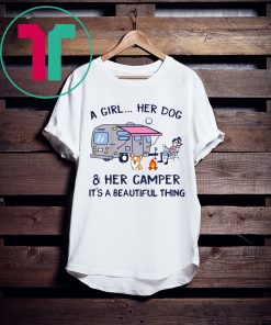 A Girl Her Dog And Her Camper It's A Beautiful Thing T-Shirt
