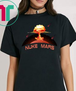 Elon Musk Wants To Nuke Mars T-Shirt