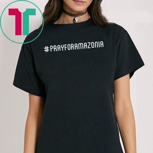 #prayforamazonia Pray for Amazonia Save The Amazon T-Shirt