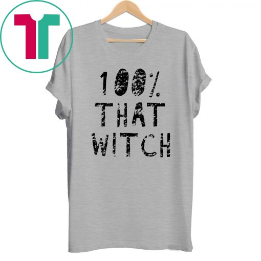 100% That Witch Funny Halloween Shirt
