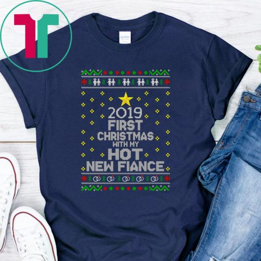 2019 first Christmas with my hot new fiance shirt