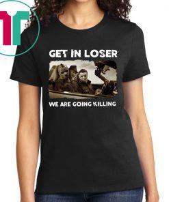 Get In Loser Freddy Krueger Michael Myers Jason Voorhees Killers T-Shirt