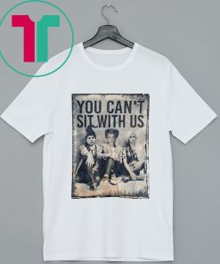You Can't Sit With Us Shirt Halloween Witches Tee