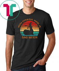 You Coulda Had A Bad Witch funny gift T-shirt