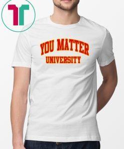Your Matter University Shirt