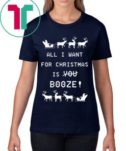 All I Want For Christmas is Booze Shirt