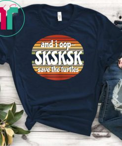 And I Oop Save the Turtles SKSKSK Beachy Sunset Shades T-Shirt