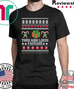 Your mom likes package Christmas T-Shirt