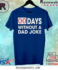 00 Days Without a Dad Joke Shirt