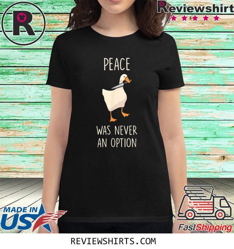 Peace Was Never An Option Meme Goose Game Shirt ...