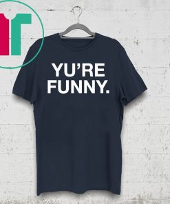 Yu Are Funny Shirt