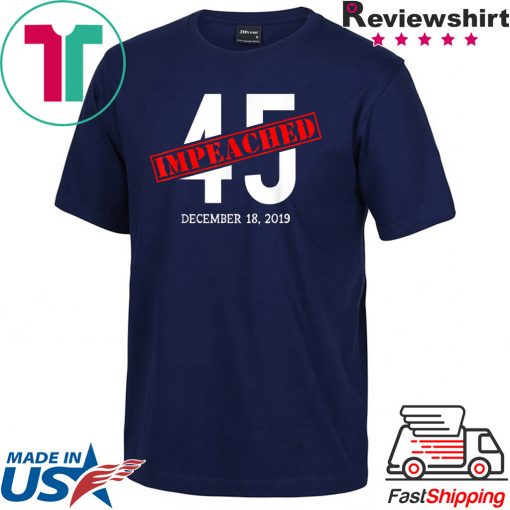 45 is Impeached December 18 2019 Impeachment Day T-Shirt