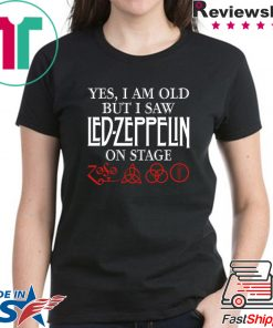 Yes i am old but i saw led-zeppelin on stage shirt