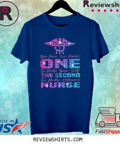You Have Two Hand One To Help Yourself The Second To Help Others Nurse Shirt