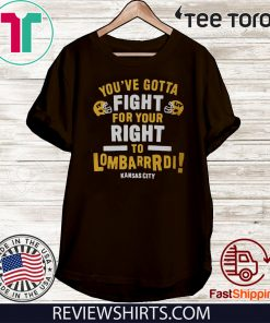 YOU'VE GOTTA FIGHT FOR YOUR RIGHT TO LOMBARDI KANSAS CITY 2020 T-SHIRT