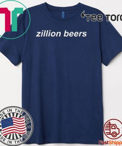 Zillion Beers Dad Hat Shirt