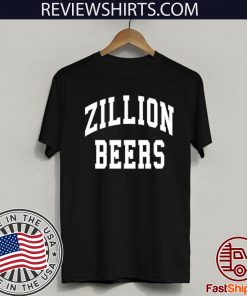 Zillion Beers Shirt T-Shirt