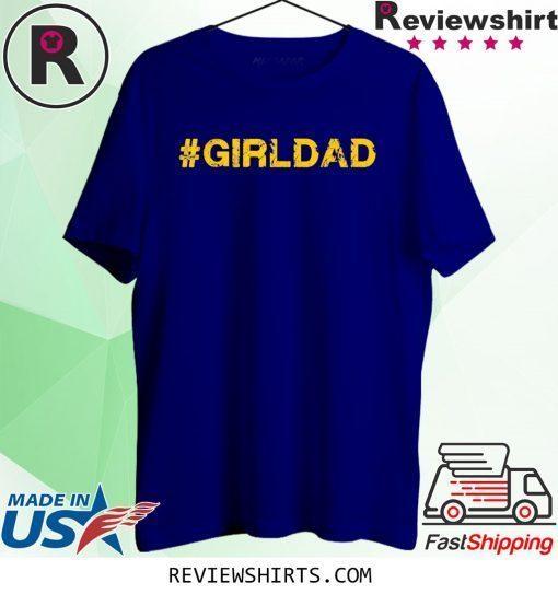 #girldad Girl Dad Father of Girls Tee Shirt