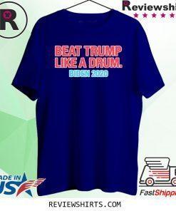 Beat Trump Like A Drum Biden 2020 T-Shirt