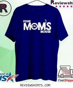 Your moms house merch shirt